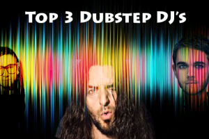 3 Of The Most Popular Dubstep DJs